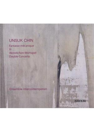 Unsuk Chin: Fantaisie Mécanique; Xi; Akrostichon-Wortspiel; Double Concerto (Music CD)