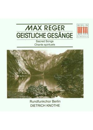 MAX REGER - Motets, Sacred Songs (Knothe, Rundfunkchor Berlin)