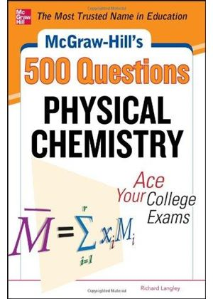 Mcgraw-Hills 500 Physical Chemistry Questions: Ace Your College Exams