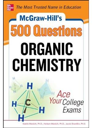 Mcgraw-Hills 500 Organic Chemistry Questions: Ace Your College Exams