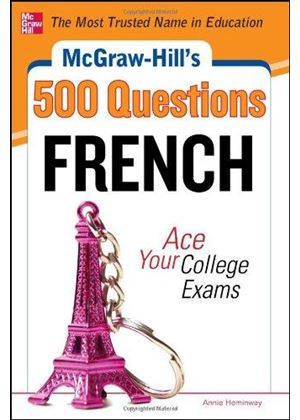 Mcgraw-Hills 500 French Questions: Ace Your College Exams