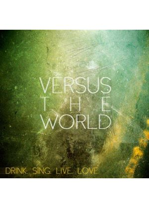 Versus the World - Drink. Sing. Live. Love. (Music CD)