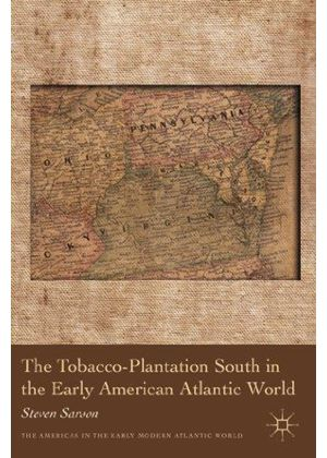 Tobacco-Plantation South In The Early American Atlantic World