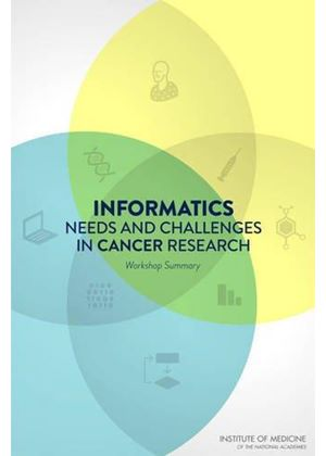 Informatics Needs And Challenges In Cancer Research