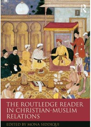 Routledge Reader In Christian-Muslim Relations