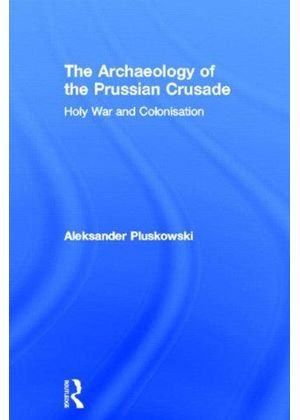 Archaeology Of The Prussian Crusade