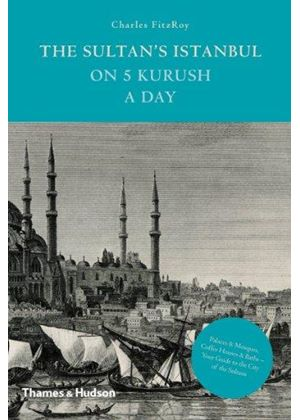 Sultans Istanbul On Five Kurush A Day