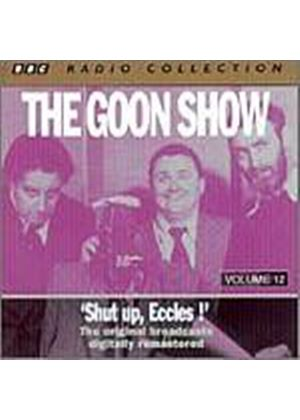 The Goon Show - Goon Show Vol.12 - Shut Up Eccles (Music CD)