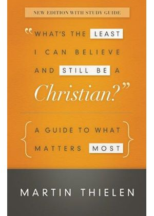Whats The Least I Can Believe And Still Be A Christian? New Edition With Study Guide