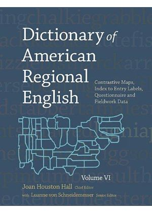 Dictionary Of American Regional English, Volume Vi: Contrastive Maps, Index To Entry Labels, Questionnaire And Fieldwork Data