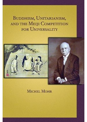 Buddhism, Unitarianism, And The Meiji Competition For Universality