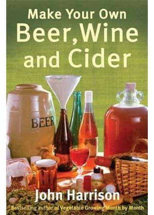 Make Your Own Beer, Wine And Cider