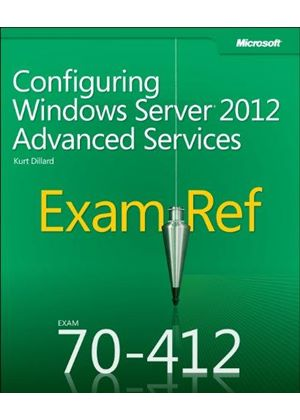 Exam Ref 70-412: Configuring Advanced Windows Server(r) 2012 Services