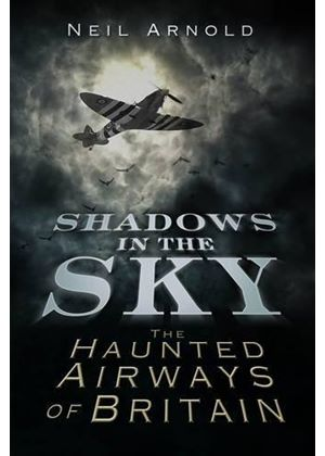 Shadows In The Sky: The Haunted Airways Of Britain