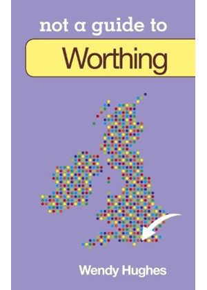 Worthing Not A Guide To