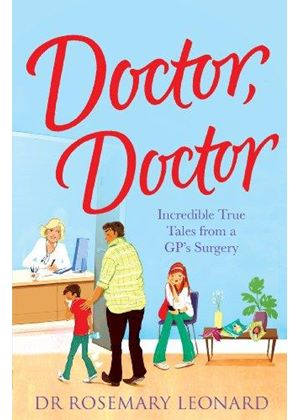 Doctor, Doctor: Incredible True Tales From A Gps Surgery