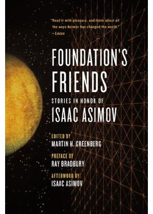 Foundations Friends: Stories In Honor Of Isaac Asimov