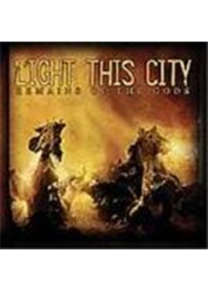 Light This City - Remains Of The Gods (Music Cd)