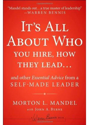 Its All About Who You Hire, How They Lead... And Other Essential Advice From A Self-Made Leader