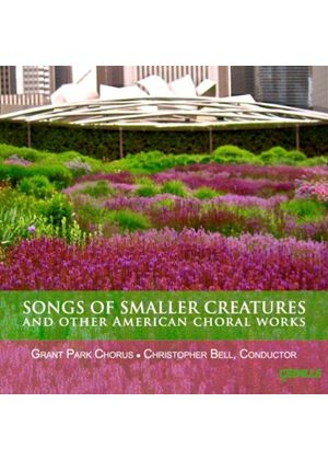 Songs of Smaller Creatures and Other American Choral Works (Music CD)
