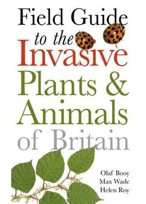 Field Guide To The Invasive Plants And Animals Of Britain