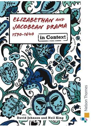 Elizabethan And Jacobean Drama In Context 1590-1640