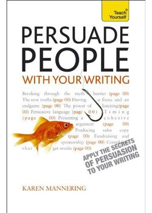 Teach Yourself Persuade People With Your Writing