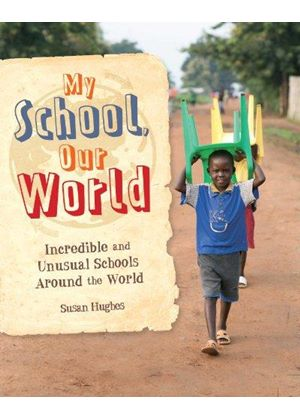 My School, Our World: Incredible And Unusual Schools Around The World