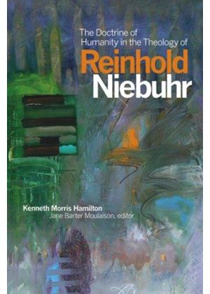 Doctrine Of Humanity In The Theology Of Reinhold Niebuhr