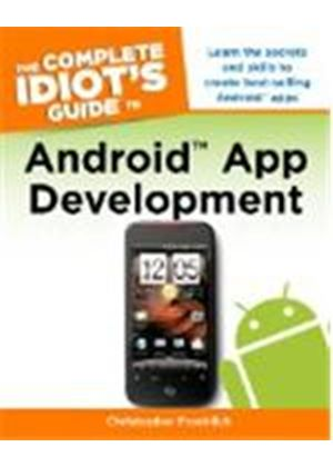 Complete Idiots Guide To Android App Development