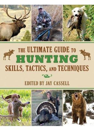 Ultimate Guide To Hunting Skills, Tactics, And Techniques