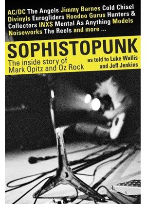 Sophistopunk: The Story Of Mark Opitz And Oz Rock