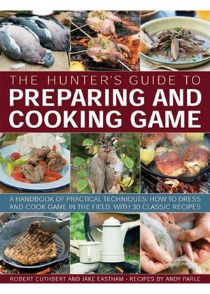 Hunters Guide To Preparing And Cooking Game