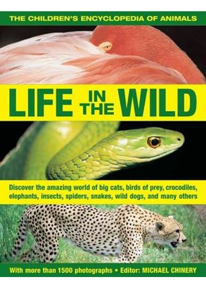 Childrens Encyclopedia Of Animals: Life In The Wild