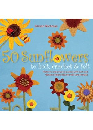 50 Sunflowers To Knit, Crochet And Felt
