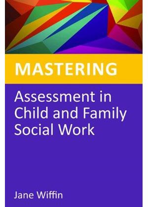 Mastering Assessment In Child And Family Social Work