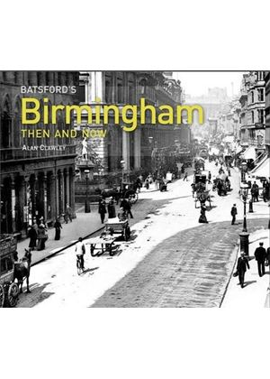 Batsfords Birmingham Then And Now