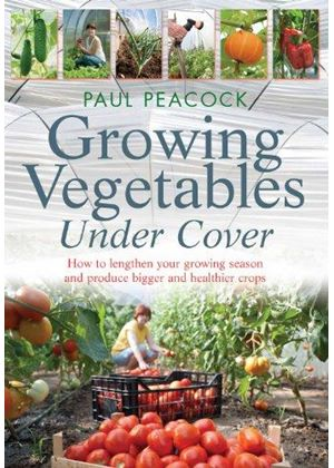 Growing Vegetables Under Cover