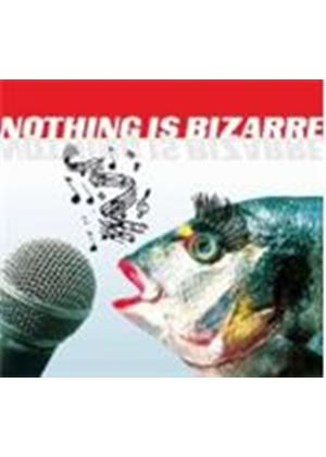 Various Artists - Nothing Is Bizarre