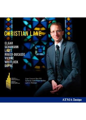 Christian Lane plays Elgar, Schumann, Liszt, Roger-Ducasse, Vierne, Whitlock, Dupré (Music CD)