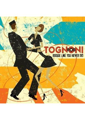 Rob Tognoni - Boogie Like You Never Did (Music CD)