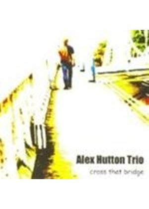 ALEX HUTTON TRIO - Cross That Bridge