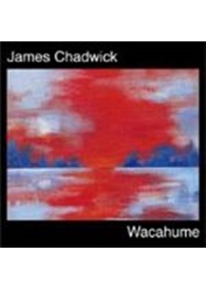 James Chadwick - Wacahume (Music CD)