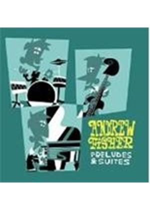 Andrew Fisher - Preludes And Suites