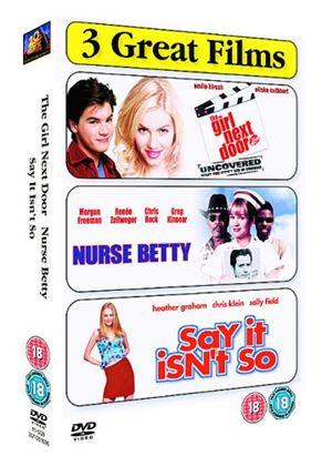 Girl Next Door / Nurse Betty / Say It Isnt So