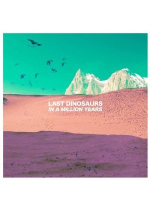 Last Dinosaurs - In a Million Years (Music CD)