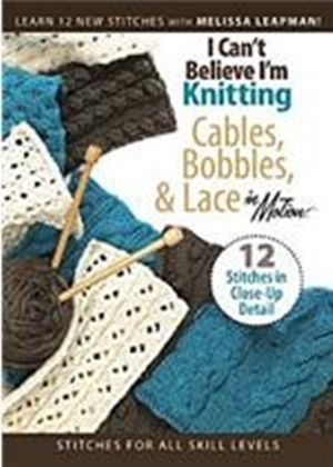 I Can't Believe I'm Knitting Cables, Bobbles And Lace
