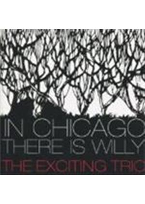 Exciting Trio - In Chicago There Is Willy