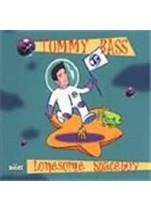 TOMMY BASS - Lonesome Spaceboy