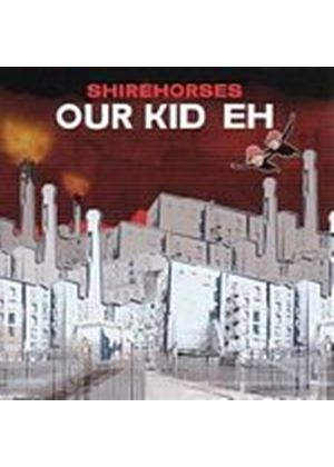 The Shirehorses - Our Kid Eh (Music CD)